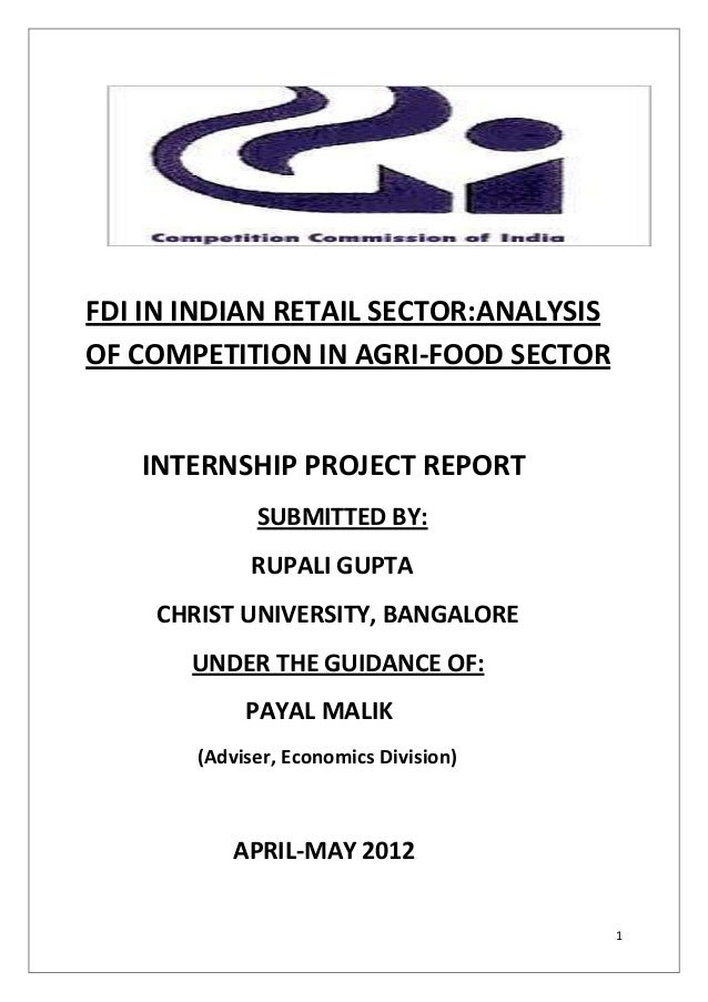FDI IN INDIAN RETAIL SECTOR:ANALYSISOF COMPETITION IN AGRI-FOOD SECTOR   INTERNSHIP PROJECT REPORT             SUBMITTED B...