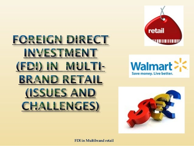 fdi in retail sector challenges and In the year 2012 india faced severe balance of payment and trade deficit this forced to bring about changes in foreign direct investment [fdi] policy.