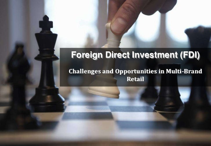 Foreign Direct Investment (FDI)Challenges and Opportunities in Multi-Brand                  Retail