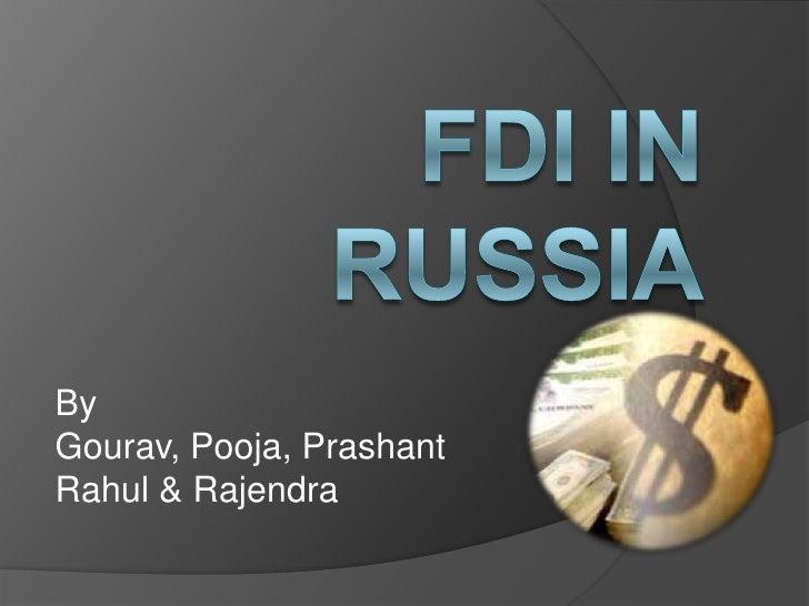 FDI IN RUSSIA<br />By<br />Gourav, Pooja, Prashant<br />Rahul & Rajendra<br />
