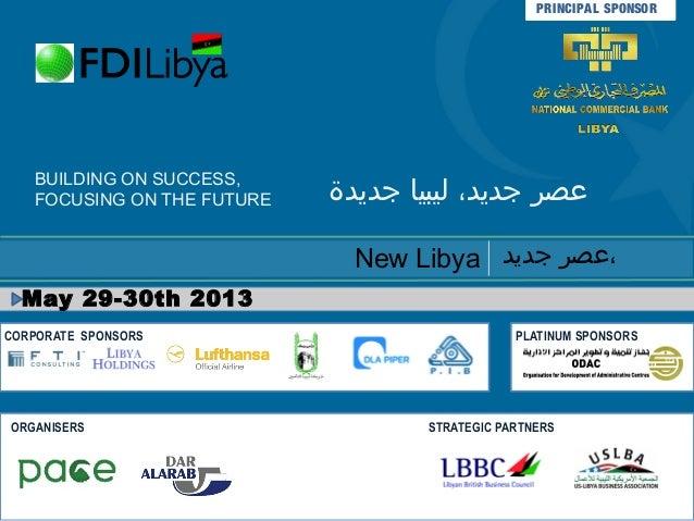 PRINCIPA L SPONSOR   BUILDING ON SUCCESS,   FOCUSING ON THE FUTURE   عصر جديد، ليبيا جديدة                              ...