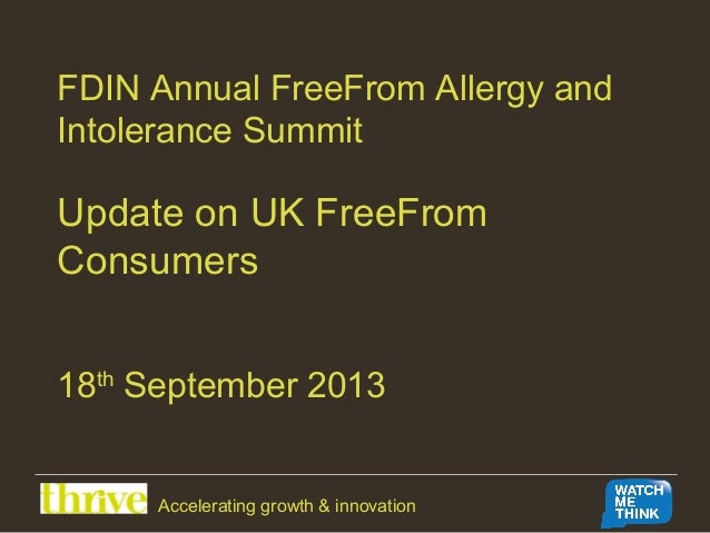 FDIN Annual FreeFrom Allergy and Intolerance Summit Update on UK FreeFrom Consumers 18th September 2013 Accelerating growt...