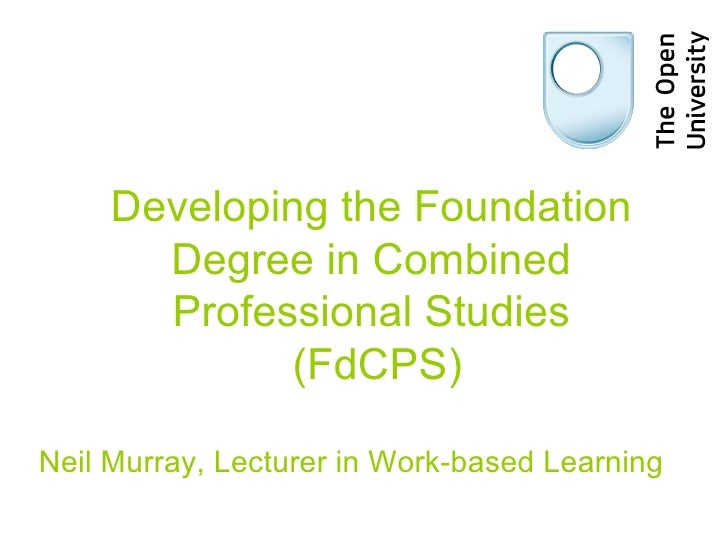 Developing the Foundation  Degree in Combined  Professional Studies  (FdCPS) Neil Murray, Lecturer in Work-based Learning