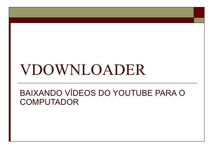 VDownloader - baixando vídeos do Youtube