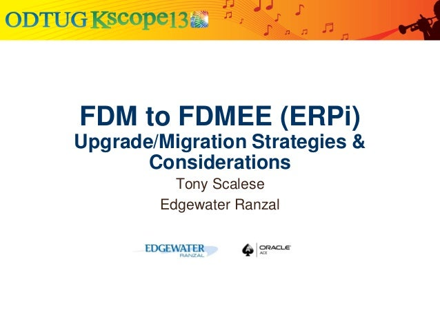 FDM to FDMEE (ERPi) Upgrade/Migration Strategies & Considerations Tony Scalese Edgewater Ranzal
