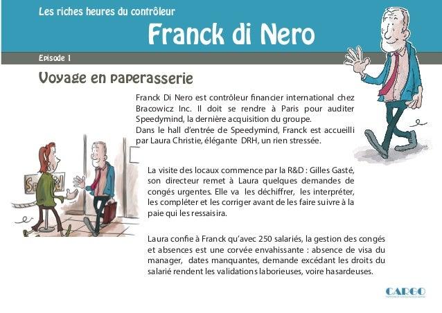 Les riches heures du contrôleurFranck di NeroVoyage en paperasserieEpisode 1Franck Di Nero est contrôleur financier intern...