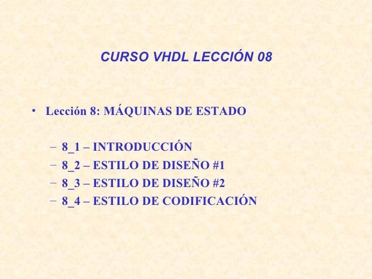 CURSO VHDL LECCIÓN 08 <ul><li>Lección 8: MÁQUINAS DE ESTADO </li></ul><ul><ul><li>8_1 – INTRODUCCIÓN  </li></ul></ul><ul><...