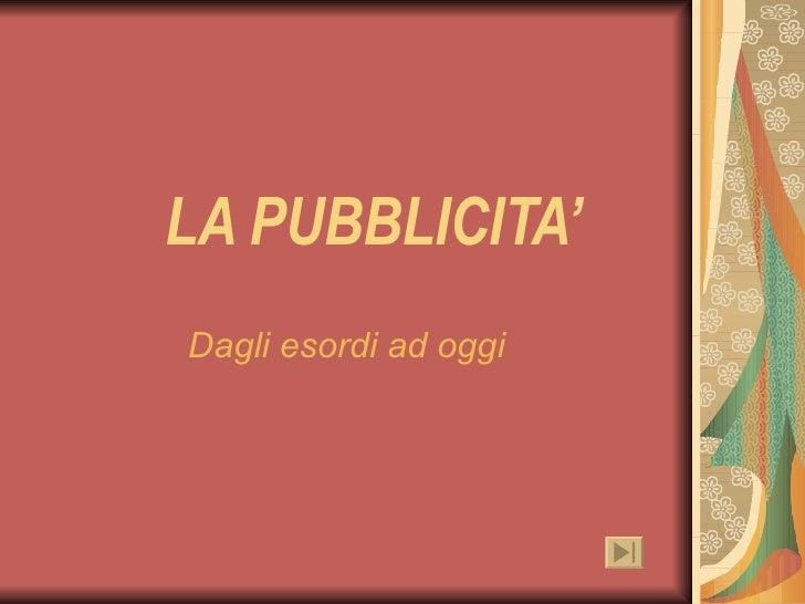 LA PUBBLICITA' Dagli esordi ad oggi
