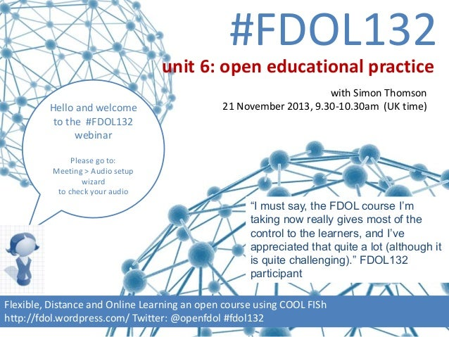#FDOL132 unit 6: open educational practice Hello and welcome to the #FDOL132 webinar  with Simon Thomson 21 November 2013,...