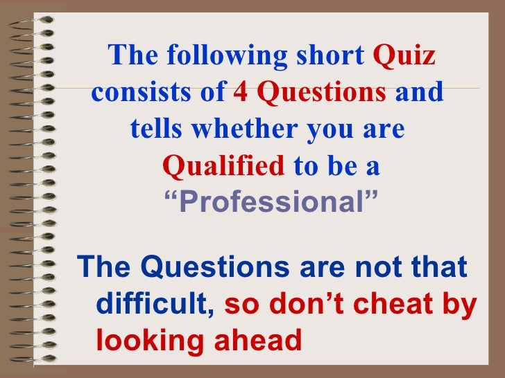 """The following short  Quiz  consists of  4 Questions  and  tells whether you are  Qualified   to be a   """"Professional"""" <ul>..."""