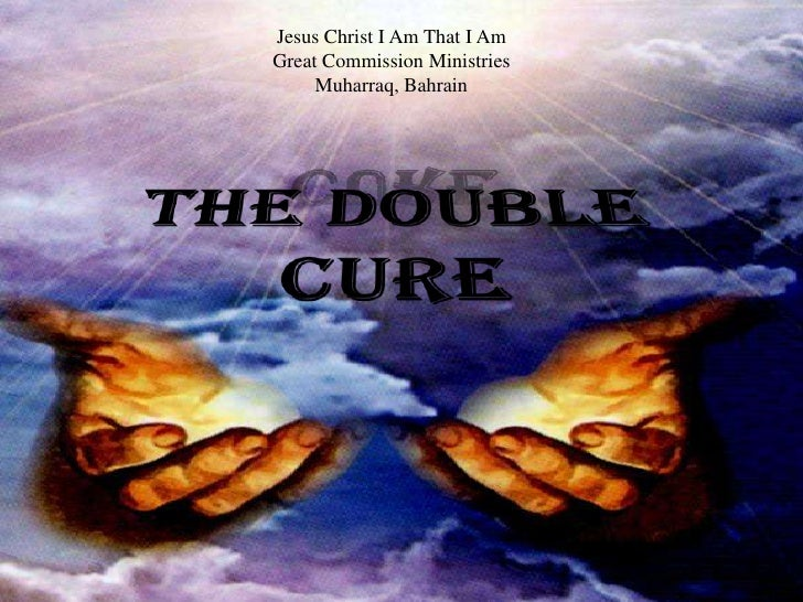 The Double Cure<br />Jesus Christ I Am That I Am<br />Great Commission Ministries<br />Muharraq, Bahrain<br />The Double C...