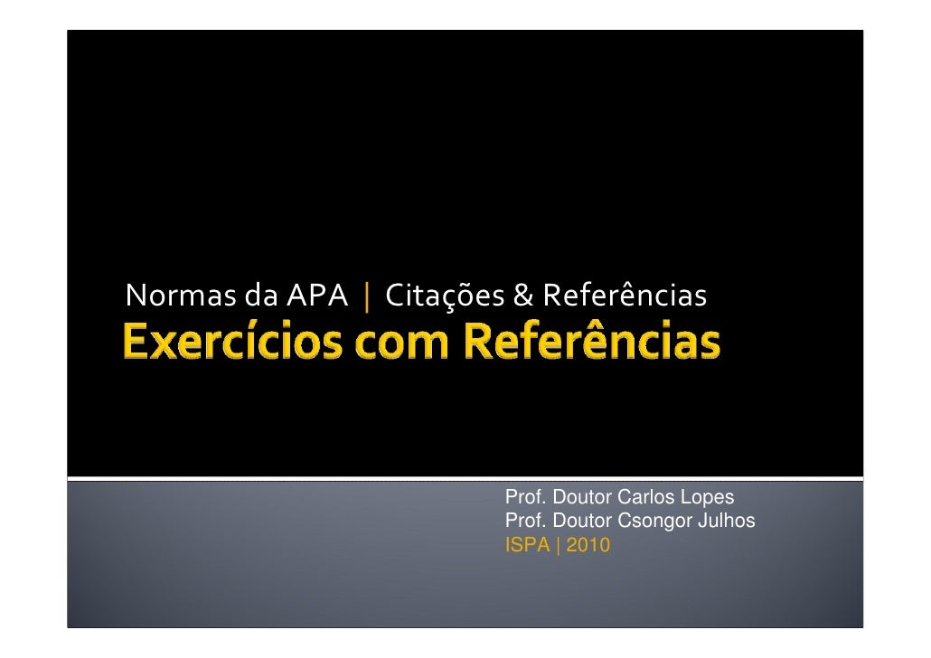 NormasdaAPA| Citações&Referências                              Prof. Doutor Carlos Lopes                          Pr...
