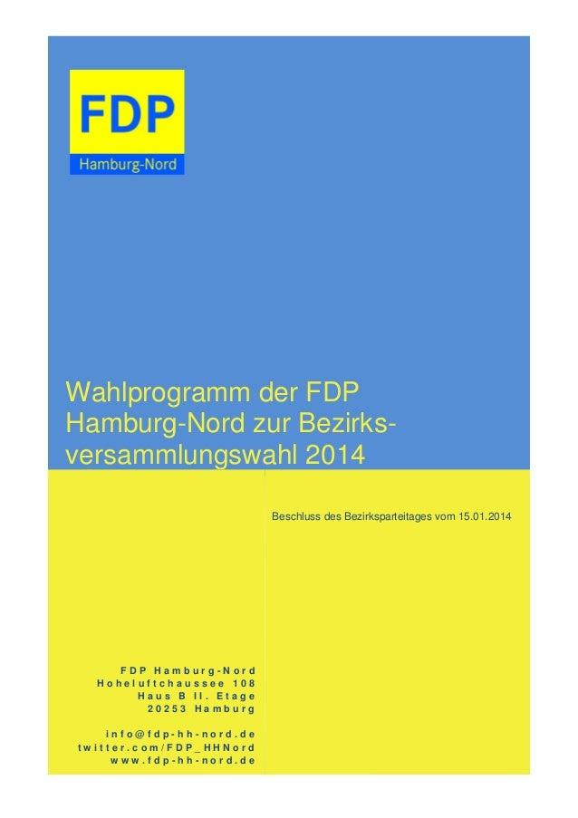 Wahlprogramm der FDP Hamburg-Nord zur Bezirks- versammlungswahl 2014 F D P H a m b u r g - N o r d H o h e l u f t c h a u...