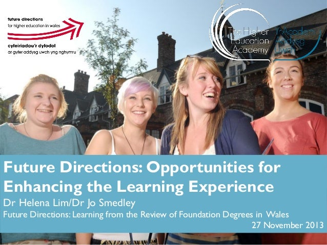 Future Directions: Opportunities for Enhancing the Learning Experience Dr Helena Lim/Dr Jo Smedley Future Directions: Lear...