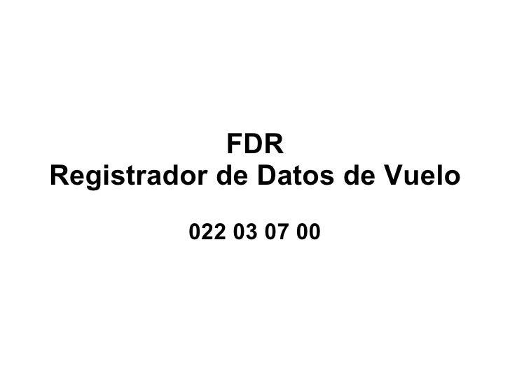 FDR Registrador de Datos de Vuelo 022 03 07 00