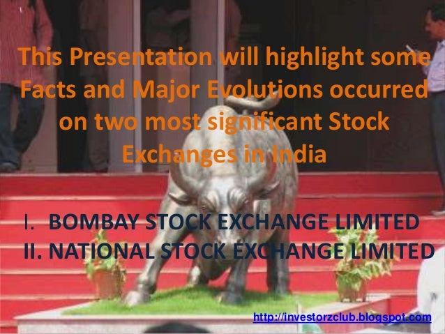 This Presentation will highlight some Facts and Major Evolutions occurred on two most significant Stock Exchanges in India...