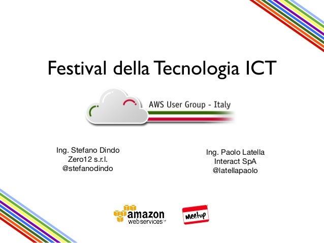 Festival della Tecnologia ICT  Ing. Stefano Dindo Zero12 s.r.l. @stefanodindo  Ing. Paolo Latella Interact SpA @latellapao...