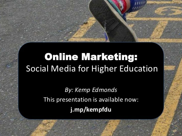 Online Marketing:Social Media for Higher Education            By: Kemp Edmonds    This presentation is available now:     ...