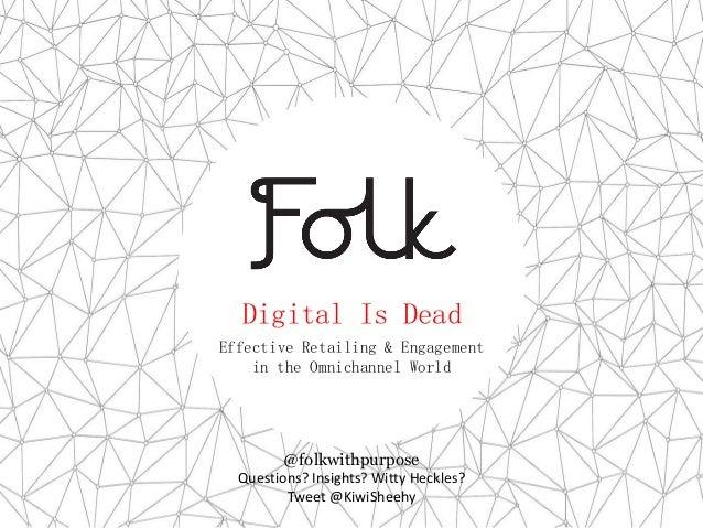 @folkwithpurpose Questions? Insights? Witty Heckles? Tweet @KiwiSheehy ePlot ickens Digital StorytellingDigital Is Dead Ef...