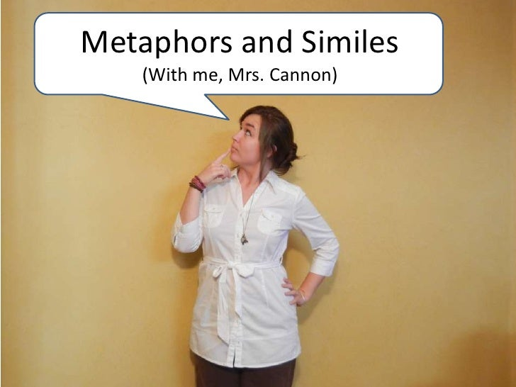 Metaphors and Similes<br />(With me, Mrs. Cannon)<br />