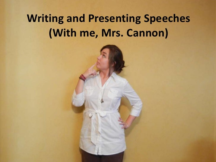 Writing and Presenting Speeches    (With me, Mrs. Cannon)