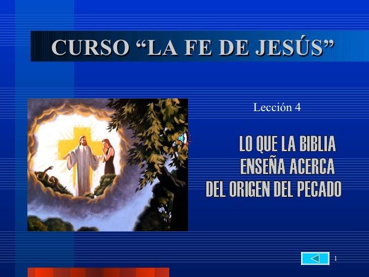 """CURSO """"LA FE DE JESÚS"""" Lección 4 LO QUE LA BIBLIA  ENSEÑA ACERCA  DEL ORIGEN DEL PECADO"""