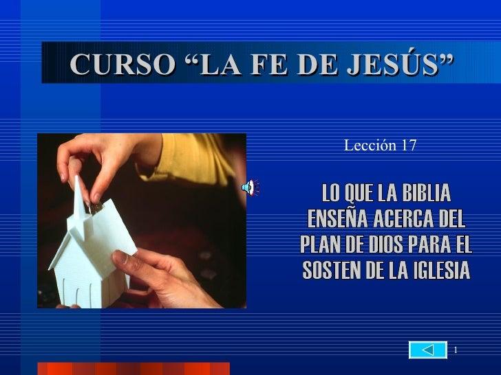 """CURSO """"LA FE DE JESÚS"""" Lección 17 LO QUE LA BIBLIA  ENSEÑA ACERCA DEL  PLAN DE DIOS PARA EL SOSTEN DE LA IGLESIA"""