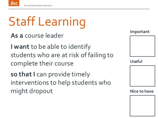 Staff Learning Important FE and Skills Analytics Questions As a course leader I want to be able to identify students who a...