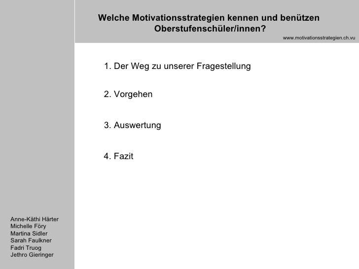 1. Der Weg zu unserer Fragestellung 2. Vorgehen 3. Auswertung 4. Fazit Anne-Käthi Härter Michelle Föry Martina Sidler Sara...