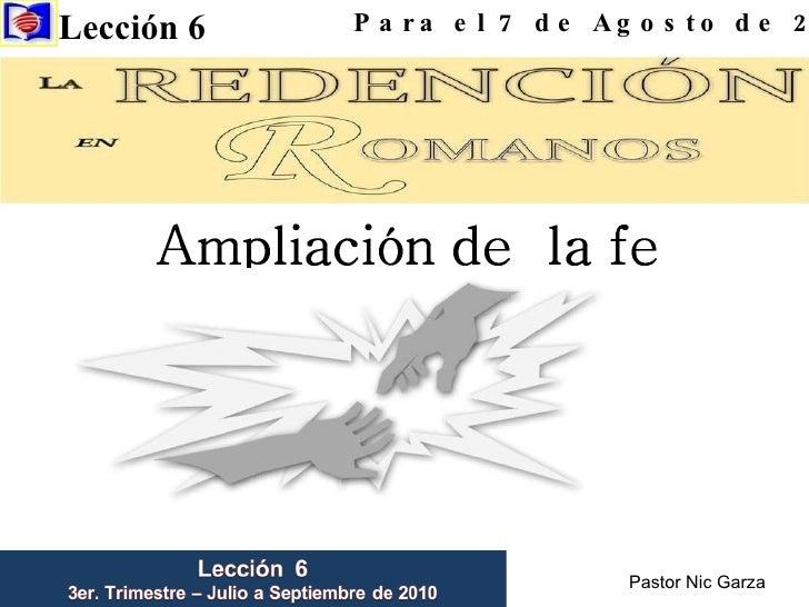 Lección 6  Para el 7 de Agosto de 2010 Pastor Nic Garza