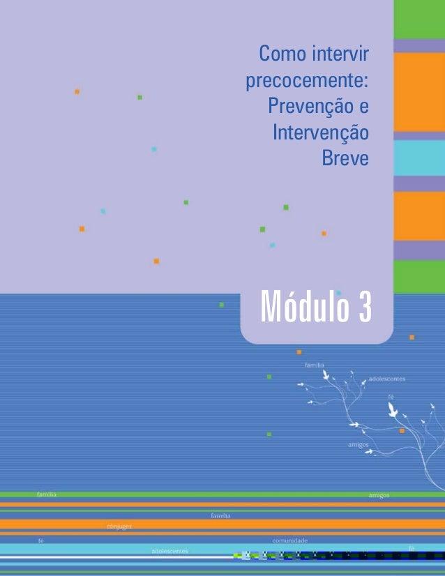Módulo 3 Como intervir precocemente: Prevenção e Intervenção Breve