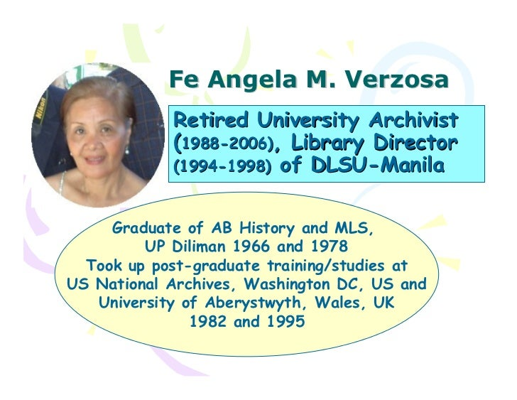 Fe Angela M. Verzosa            Retired University Archivist            (1988-2006), Library Director            (1994-199...