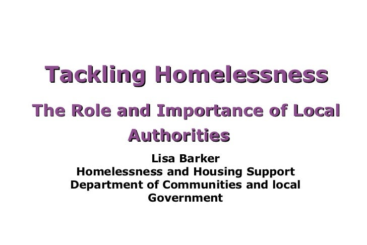 Tackling HomelessnessThe Role and Importance of Local          Authorities               Lisa Barker    Homelessness and H...