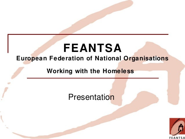FEANTSA European Federation of National Organisations Working with the Homeless  Presentation
