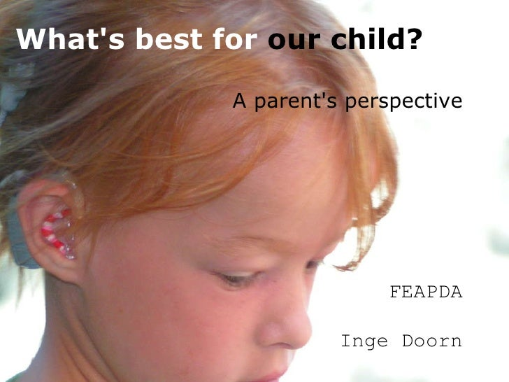 A parent's perspective   FEAPDA   Inge Doorn   What's   best for  our child?