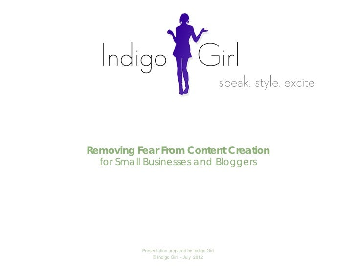Removing Fear From Content Creation  for Small Businesses and Bloggers          Presentation prepared by Indigo Girl      ...