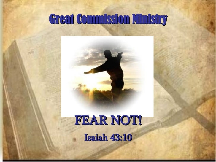 Great Commission Ministry Isaiah 43:10 FEAR NOT!