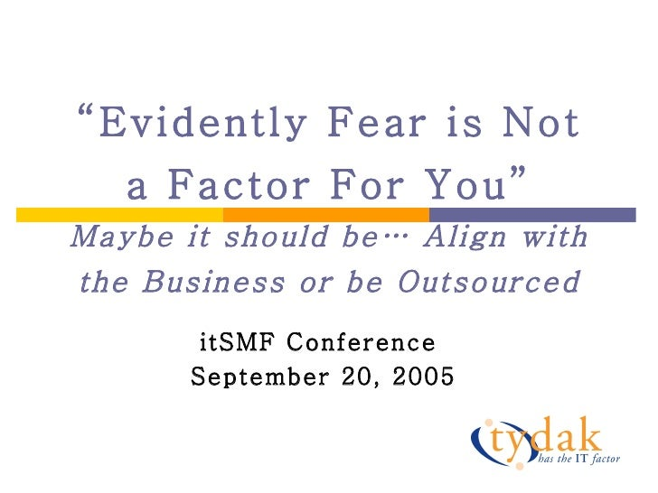 """"""" Evidently Fear is Not a Factor For You"""" Maybe it should be… Align with the Business or be Outsourced itSMF Conference  S..."""