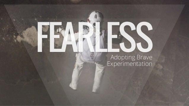 FEARLESSAdopting Brave Experimentation