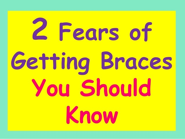 2  Fears of Getting Braces You Should Know