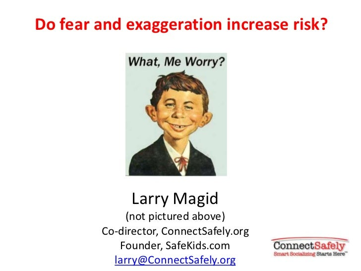 Do fear and exaggeration increase risk?              Larry Magid            (not pictured above)        Co-director, Conne...