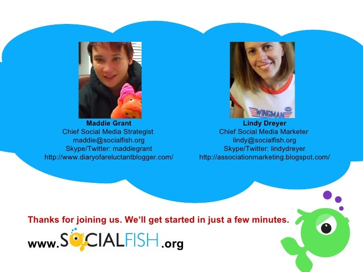 Thanks for joining us. We'll get started in just a few minutes. www.   .org Maddie Grant Chief Social Media Strategist  [e...