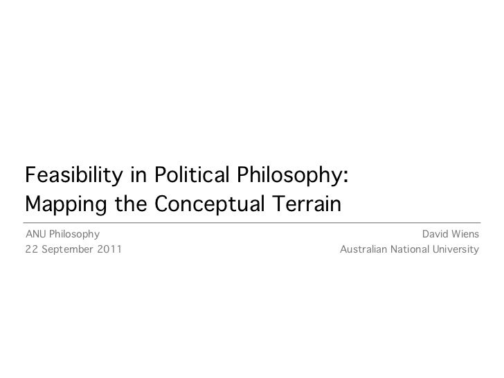 Feasibility in Political Philosophy:Mapping the Conceptual TerrainANU Philosophy                                      Davi...