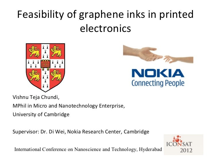 Feasibility of graphene inks in printed electronics <ul><li>Vishnu Teja Chundi, </li></ul><ul><li>MPhil in Micro and Nanot...