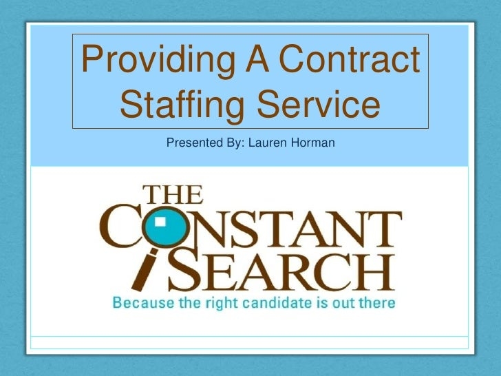 Providing A Contract Staffing Service<br />Presented By: Lauren Horman<br />