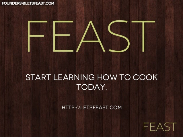 start learning how to cook today. http://letsfeast.com Founders @letsfeast.com
