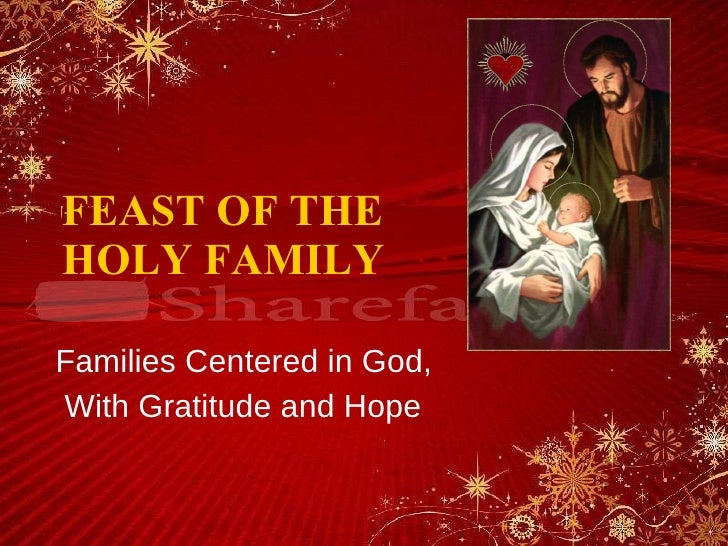 FEAST OF THE  HOLY FAMILY Families Centered in God, With Gratitude and Hope