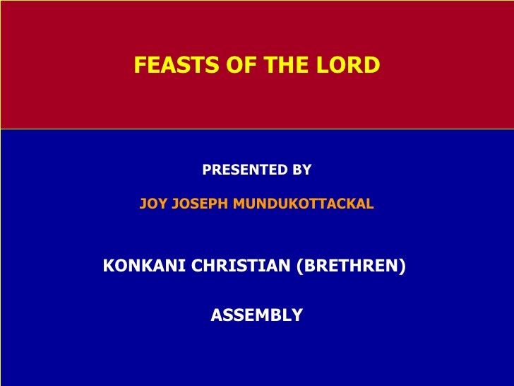 FEASTS OF THE LORD PRESENTED BY JOY JOSEPH MUNDUKOTTACKAL KONKANI CHRISTIAN (BRETHREN)  ASSEMBLY