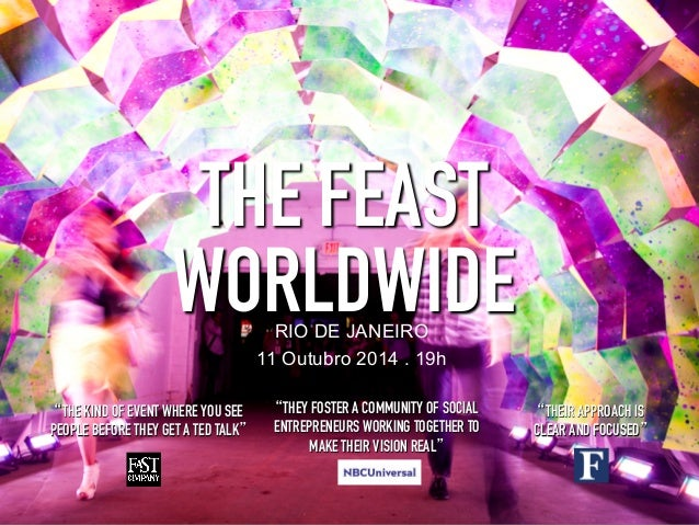 "THE FEAST  WORLDWIDE RIO DE JANEIRO  11 Outubro 2014 . 19h  ""THE KIND OF EVENT WHERE YOU SEE  PEOPLE BEFORE THEY GET A TED..."