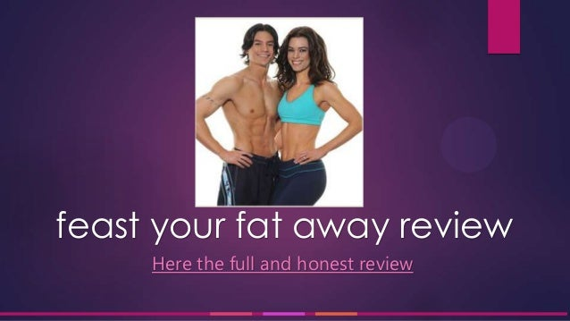 feast your fat away review Here the full and honest review